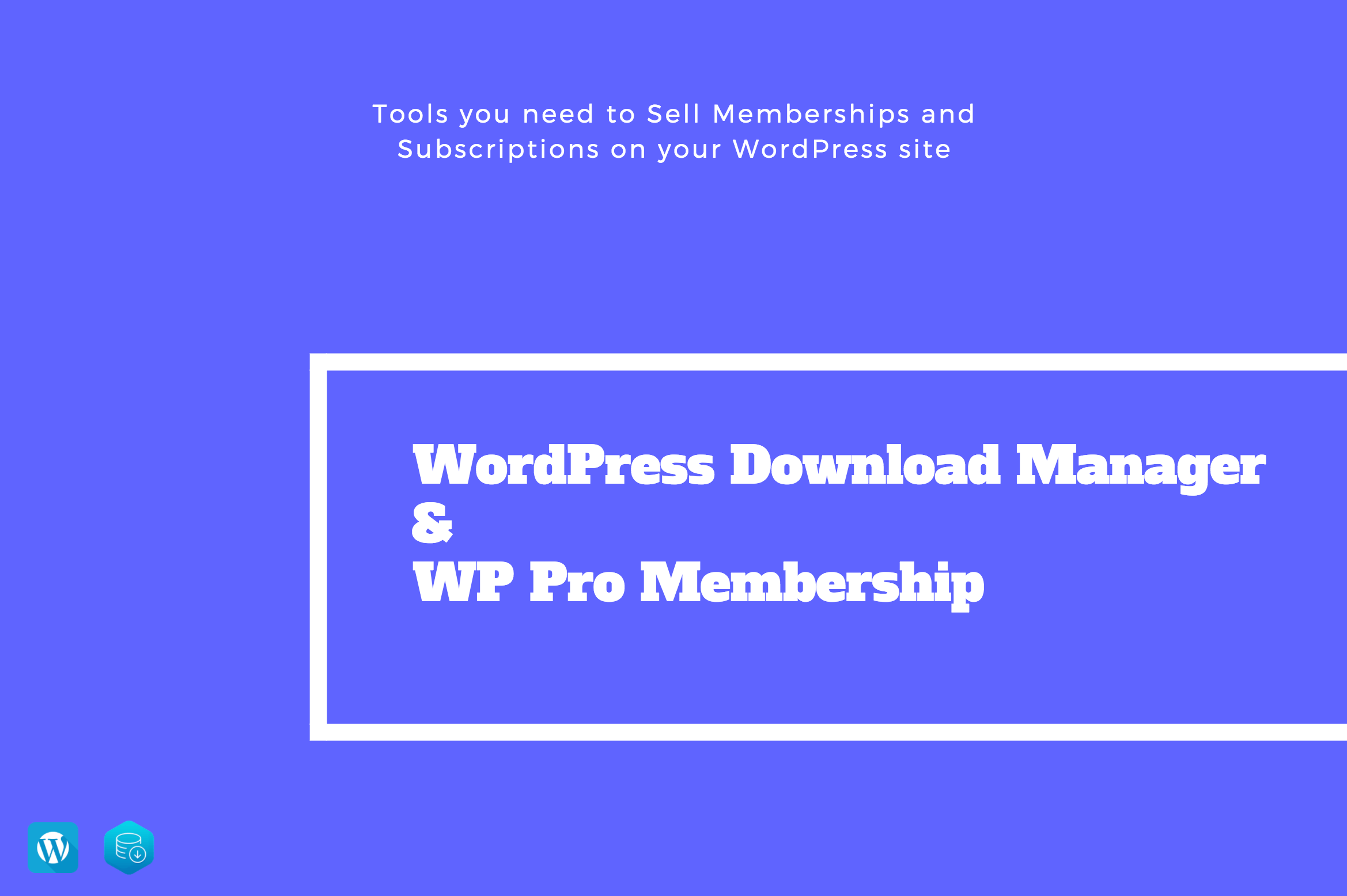 How to sell memberships and subscriptions on your WordPress site